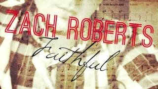 "Zach Roberts - ""Faithful"""