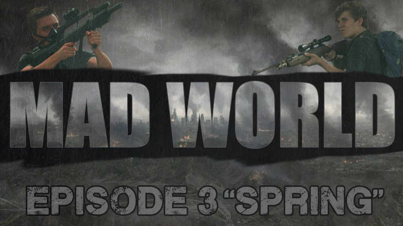 Mad World Episode 3 Spring Post Apocalyptic Web Series