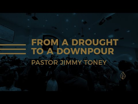 From A Drought To A Downpour / Pastor Jimmy Toney
