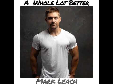 Mark Leach - A Whole Lot Better