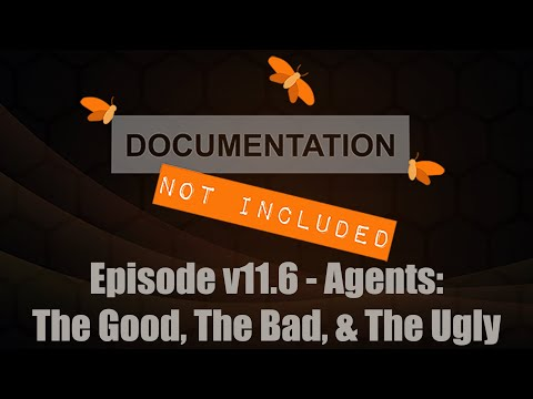 Episode v11.6: Agents: The Good, The Bad, & The Ugly