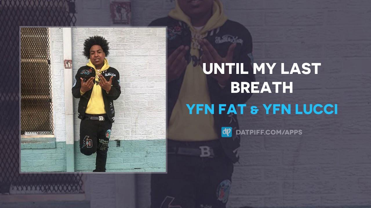 YFN Fat & YFN Lucci — Until My Last Breath (AUDIO)