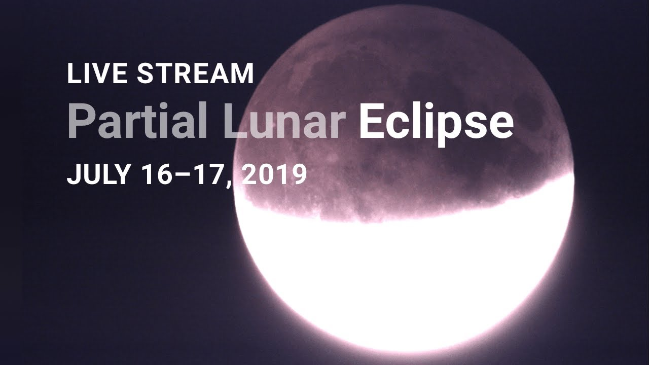 LIVE Stream: Partial Lunar Eclipse July 16–17, 2019