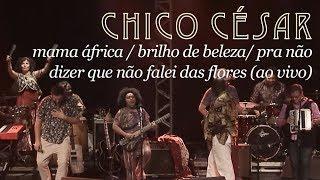 Chico Céasar - Mama África/Brilho de Beleza/Pra Não Dizer que Não Falei das Flores (Ao Vivo)