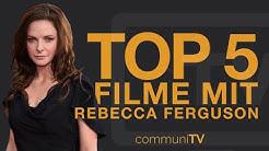 TOP 5: Rebecca Ferguson Filme