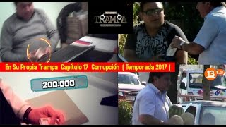 En Su Propia Trampa  Capítulo 17  Corrupción  ( Temporada 2017 )
