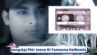 Aaj Phir Jeene Ki Tamanna Hai remix