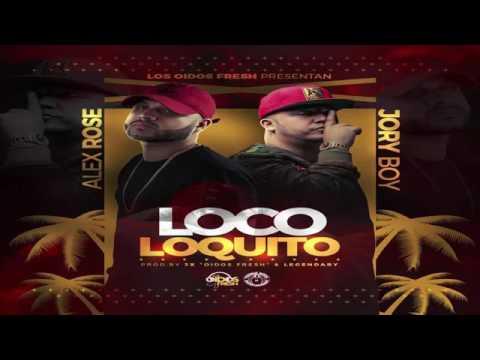 Jory Boy ft Alex Rose - Loco Loquito [Official Audio]