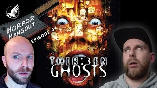 Horror Hangout #44 : Thir13en Ghosts