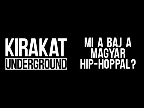 Kirakat Underground: Mi a baj a magyar hip-hoppal?