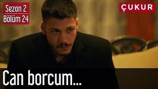 Çukur 2.Sezon 24.Bölüm - Can Borcum...