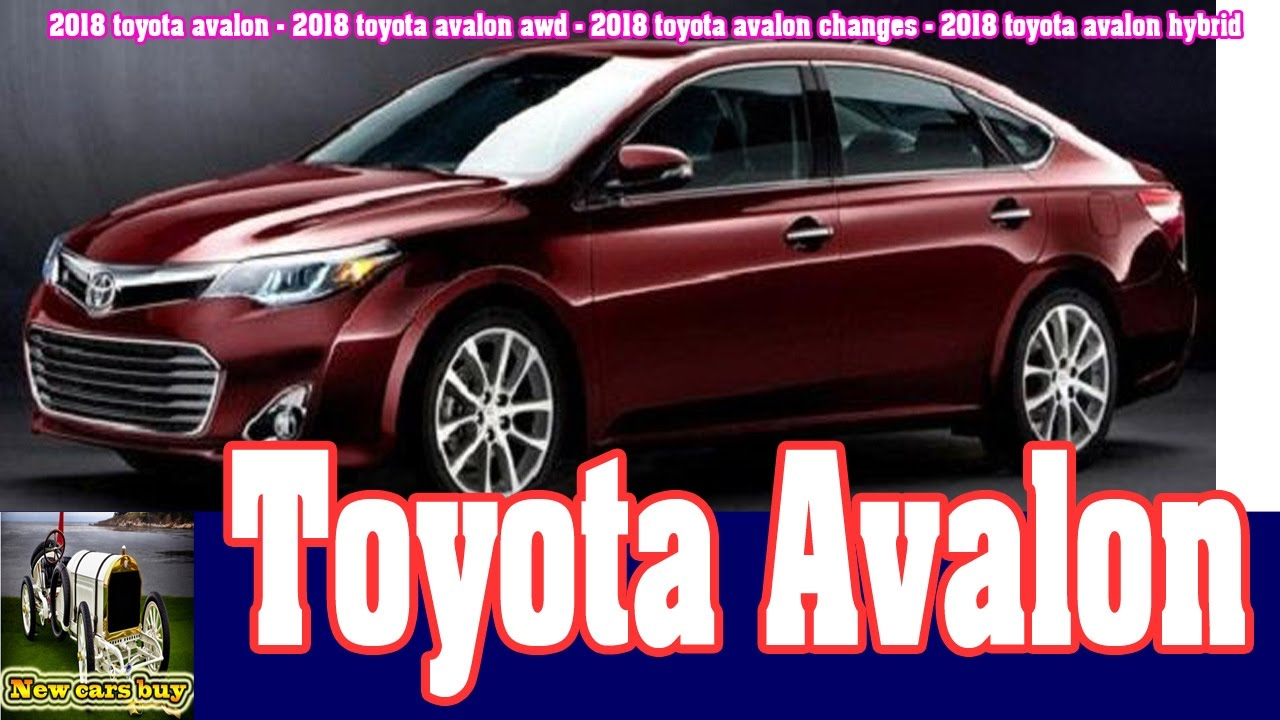 2018 Toyota Avalon Awd Changes Hybrid