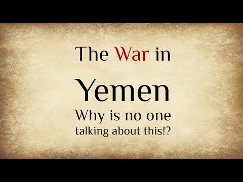 The War in Yemen: Why is no one talking about this!?