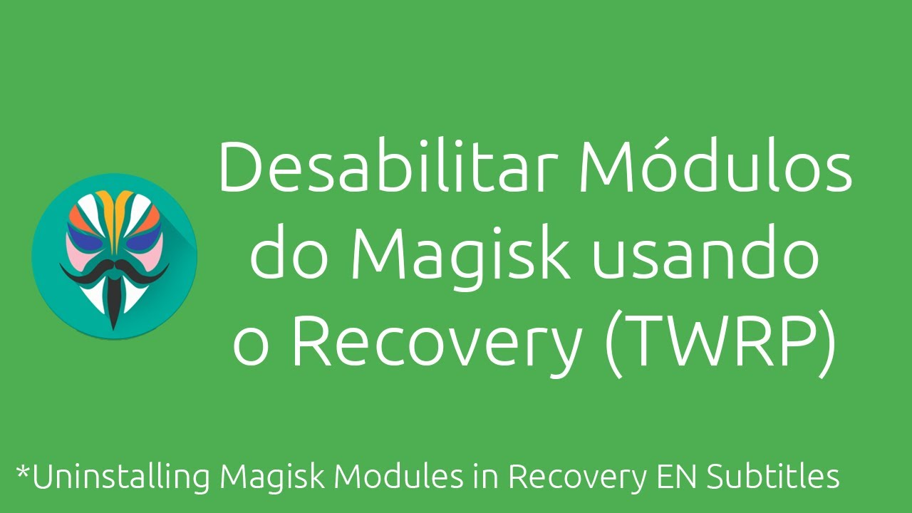 [EN-SUB] Remove Magisk Modules in Recovery (Save your device from Bootloop)