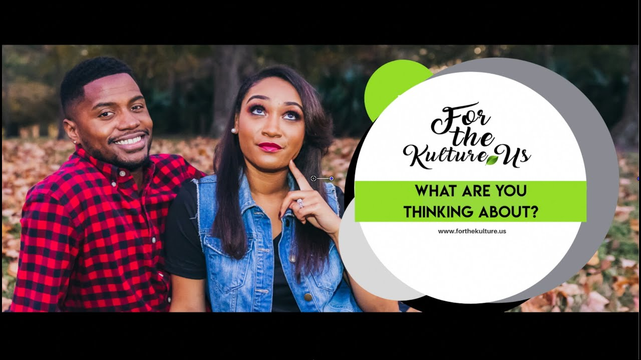 For the Kulture: What Are You Thinking About?