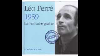 Léo Ferré    La mauvaise graine  1959