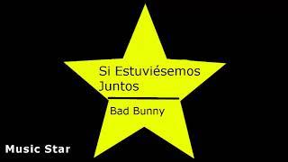 Si Estuviésemos Juntos-2 Horas-bad Bunny Music Star
