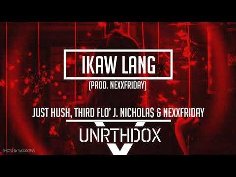 [EXCLUSIVE] Ikaw Lang - Just Hush, Third Flo' J. Nichola$ & NEXXFRIDAY