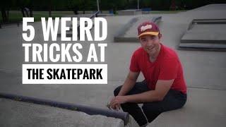 5 Weird Tricks at the Skatepark