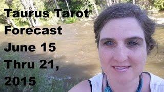 Taurus Tarot Forecast June 15 Thru 21, 2015