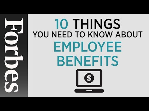 Employee Benefits: 10 Things You Need To Know | Forbes