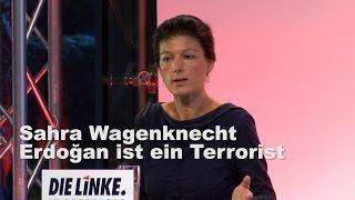 Sahra Wagenknecht: Erdoğan ist ein Terrorist