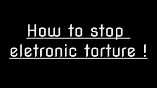 PART ONE: How to stop Electronic Harassment - GREAT IDEA !!!