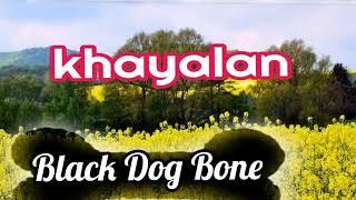 BLACK DOG BONE 》》》 KHAYALAN