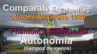 Comparativa - Episodio 03 - Autonomia - Pantom 3 STD Vs Xiaomi Mi Drone 1080
