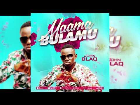 John Blaq - MAAMA BULAMU (Official AUDIO)