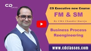 Business Process Reengineering Part 1 - CS Executive Financial Management and Strategic Management