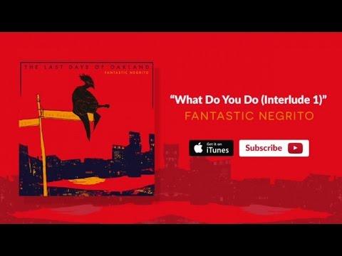 Fantastic Negrito - What Do You Do (Interlude 1)