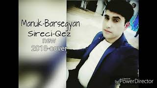 Gor Epremyan Sireci Qez Cover By Manuk Barsegyan New Song 2018