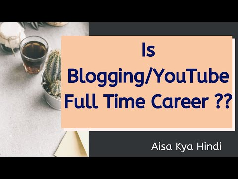 Is Blogging/YouTube Makes Your as a full Time Career in Hindi/Urdu
