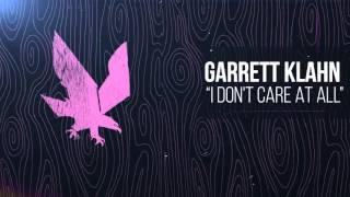 Garrett Klahn - I Don't Care At All