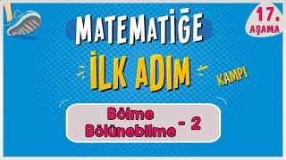 Bölme ve Bölünebilme 2   MATEMATİĞE İLK ADIM KAMPI  17.Aşama  ilkadım   Rehber Matematik