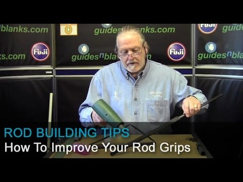 Rod Building Tips - How To Improve Your Rod Grip