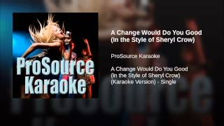A Change Would Do You Good (In the Style of Sheryl Crow)