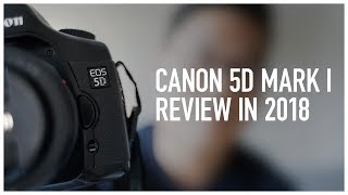 canon 5D Mark i/Classic Review in 2018
