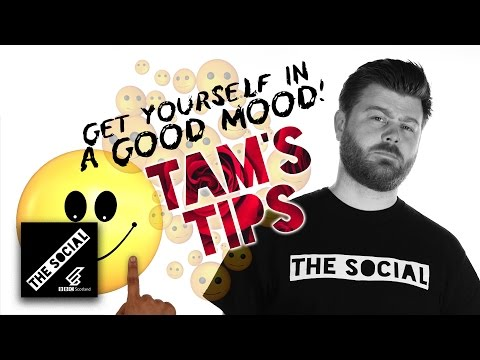 GET YOURSELF IN A GOOD MOOD!   TAM'S TIPS