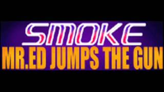 MR. ED JUMPS THE GUN - SMOKE (HQ)