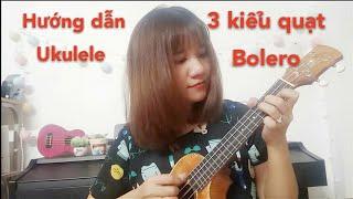 [Ukulele] Hướng dẫn 3 kiểu quạt điệu Bolero - các bài hát mẫu (Duyên Phận, Mưa rừng, Đời tôi cô đơn)