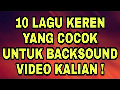 10 Lagu Keren Untuk Backsound Video Kalian ! + Link Download
