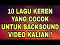 10 Lagu Keren Untuk Backsound Video Kalian Link Download