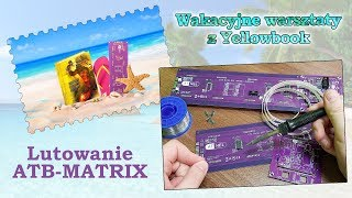 #0514 Wakacyjna akcja - Lutowanie płytek ATB-MATRIX