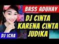 DJ CINTA KARENA CINTA JUDIKA ♪ REMIX FULL BASS TERBARU 2019