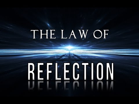 The Law of Reflection ★ State of Consciousness Creates Reality  (law of attraction)