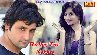 Latest Song 2016|Darling Tere Nakhre| नखरे डार्लिंग के ।New Haryanvi Song 2016|Vijay Verma|NDJ Music