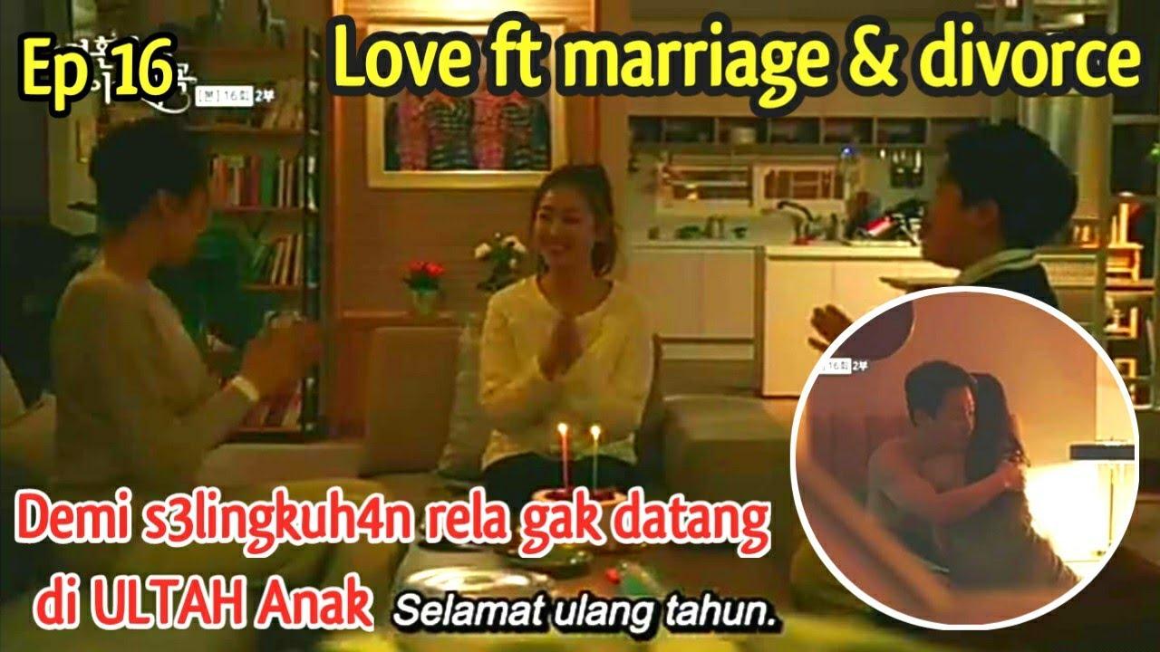 Download LOVE FT MARRIAGE AND DIVORCE EPS 16.UNBOXING  PACAR,SI DOSEN  RELA KORBANIN ULTAH ANAK.