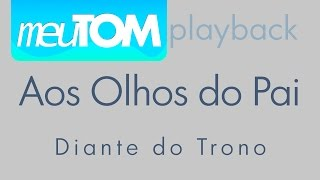 Aos Olhos do Pai - Diante do Trono - Play Back - TOM/ VERS. PARA HOMENS